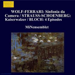 Wolf-Ferrari: Sinfonia Da Camera / Strauss-Schoenberg: Kaiserwalzer / Bloch: 4 Episodes