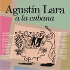 Agustin Lara a la Cubana