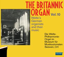 The Britannic Organ, Vol. 10: Welte's German Organists & Their Music