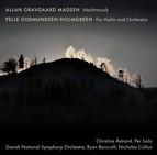 Allan Gravgaard Madsen: Nachtmusik - Gudmundsen-Holmgreen: For Violin & Orchestra