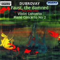 Dubrovay: Faust, Az Elkarhozott (4 Ballet Suites) / Violin Concerto / Piano Concerto No. 2