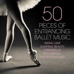 50 Pieces of Entrancing Ballet Music - Swan Lake - Sleeping Beauty - Cinderella - Pulcinella - The Nutcracker