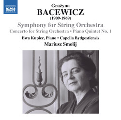 Bacewicz: Symphony for String Orchestra, Concerto for String Orchestra & Piano Quintet No. 1