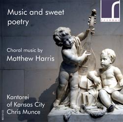 Music & Sweet Poetry: Choral works by Matthew Harris