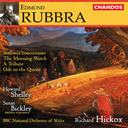 Rubbra: Sinfonia Concertante / A Tribute / the Morning Watch / Ode To the Queen
