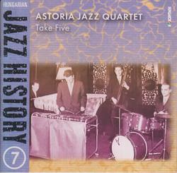 Hungarian Jazz History, Vol. 7: Astoria Jazz Quartet: Take Five