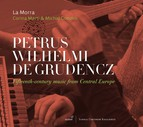 Petrus Wilhelmi de Grudencz: Fifteenth-Century Music from Central Europe
