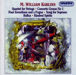 Karlins: String Quartet  / Concerto Grosso No. 1 / 4 Inventions and A Fugue / Kindred Spirits