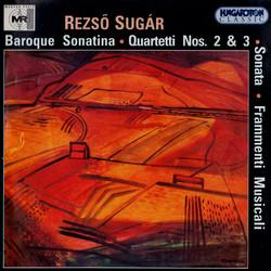 Sugar, R.: Baroque Sonatina / String Quartets Nos. 2 and 3 / Frammenti Musicali / Sonata