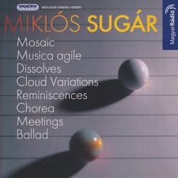 Sugar, M.: Mosaic / Musica Agile / Dissolves / Cloud Variations / Reminiscences / Chorea / Meetings