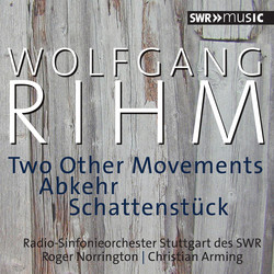 Rihm: 2 Other Movements, Abkehr & Schattenstück