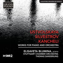 Ustvolskaya, Silvestrov & Kancheli: Works for Piano & Orchestra