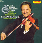 Silver Jubilee With the Violin - Ferenc Santa, Jr. and His Gypsy Band