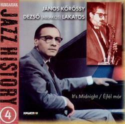 Hungarian Jazz History, Vol. 4: Janos Korossy and Deszo Lakatos: It's Midnight