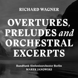 Wagner: Overtures, Preludes & Orchestral Excerpts
