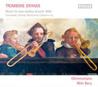 Trombone Grande: Music for Bass Sackbut around 1600