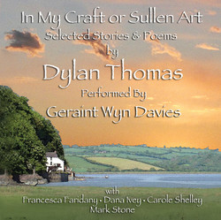 In My Craft or Sullen Art: Selected Stories and Poems By Dylan Thomas