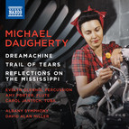 Daugherty: Dreamachine, Trail of Tears & Reflections on the Mississippi