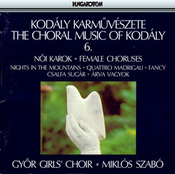 Kodaly: Choral Works, Vol. 6: Female Choruses