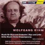 Wolfgang Rihm - Musik für Oboe und Orchester, Styx und Lethe, Dritte Musik & Erster Doppelgesang